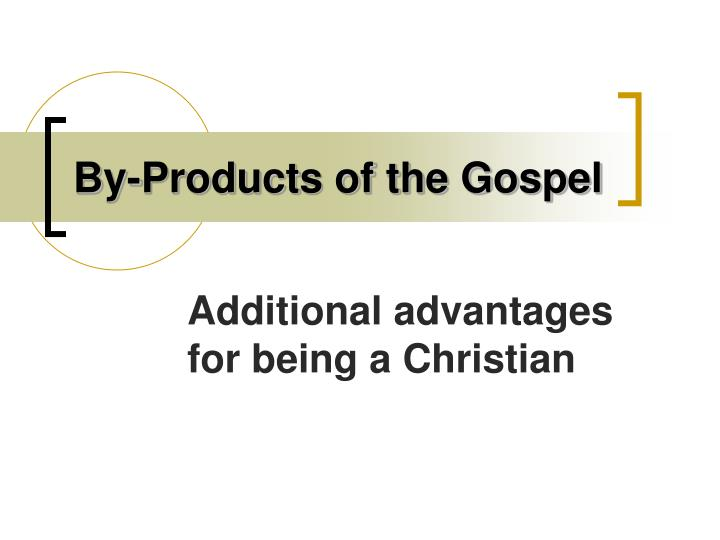 By products of the gospel