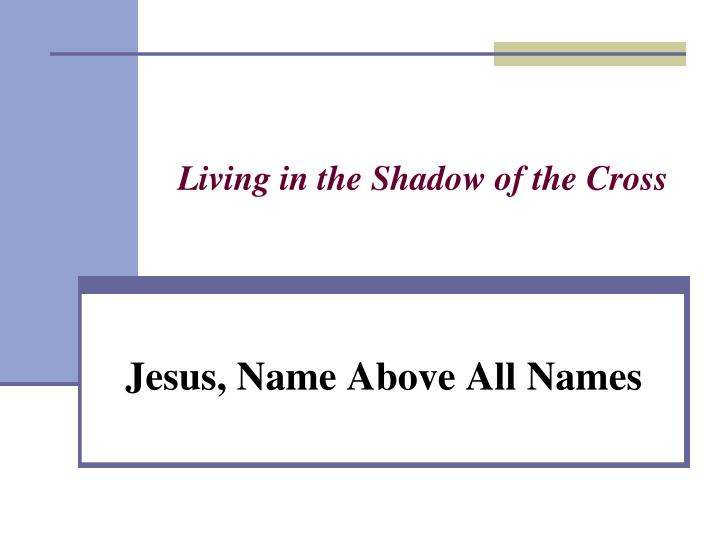 living in the shadow of the cross n.