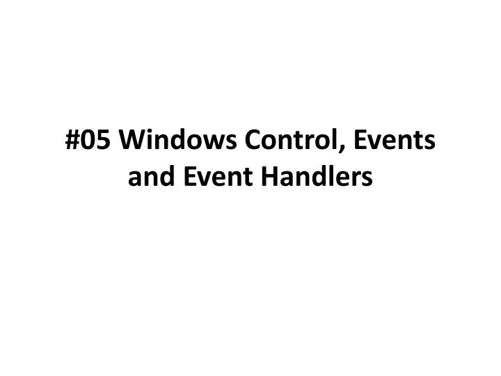 05 windows control events and event handlers n.