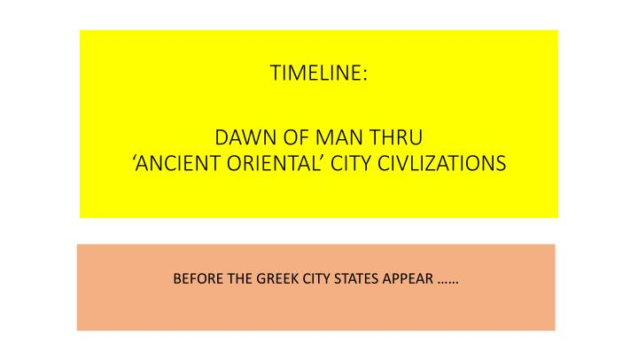 timeline dawn of man thru ancient oriental city civlizations n.