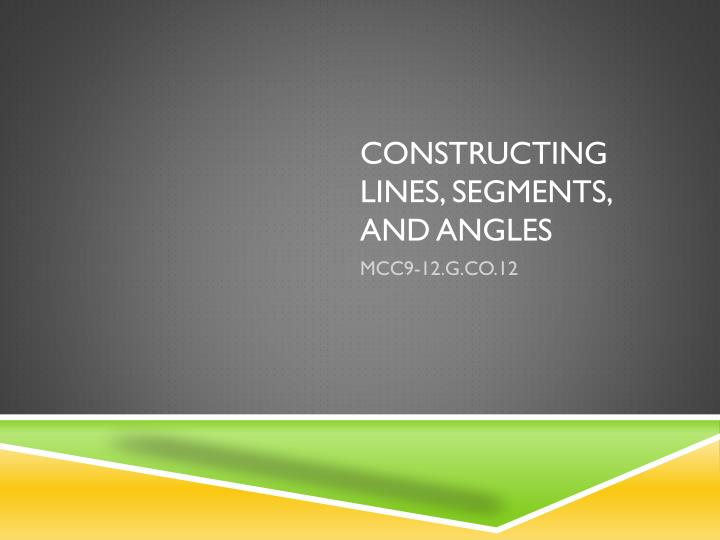 Constructing lines segments and angles