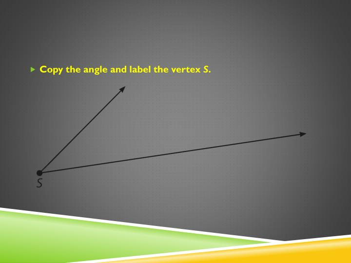 Copy the angle and label the vertex