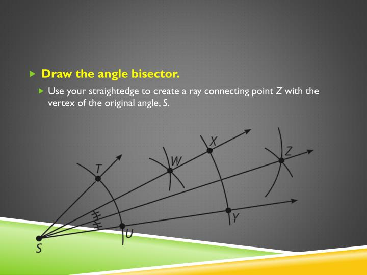 Draw the angle bisector.