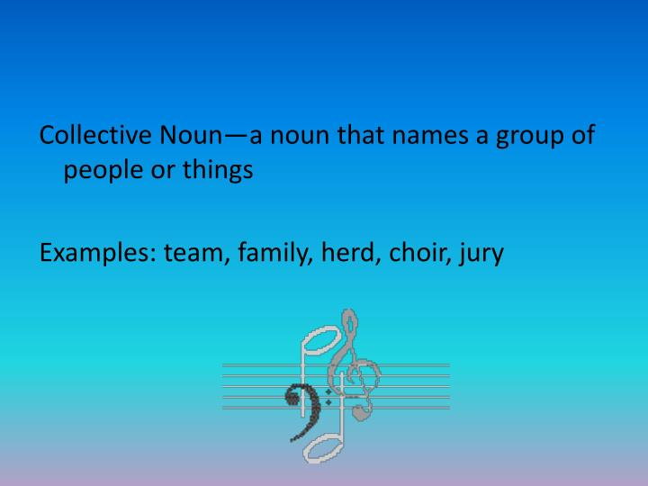 Collective Noun—a noun that names a group of people or things