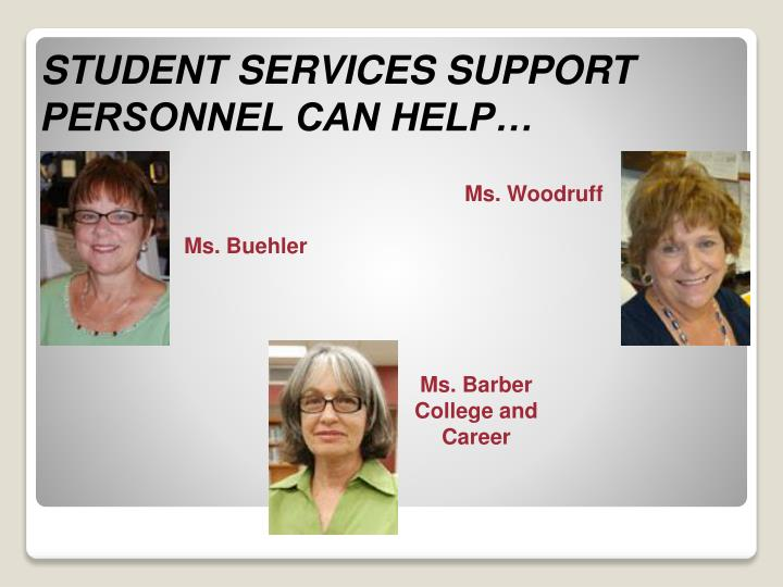 STUDENT SERVICES SUPPORT PERSONNEL CAN HELP…