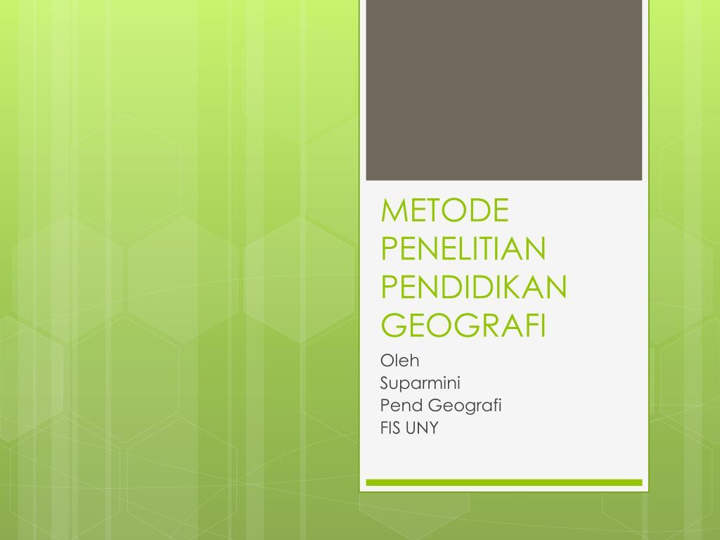 Ppt Metode Penelitian Pendidikan Geografi Powerpoint Presentation