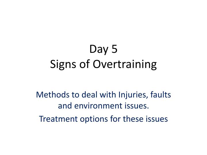 day 5 signs of overtraining