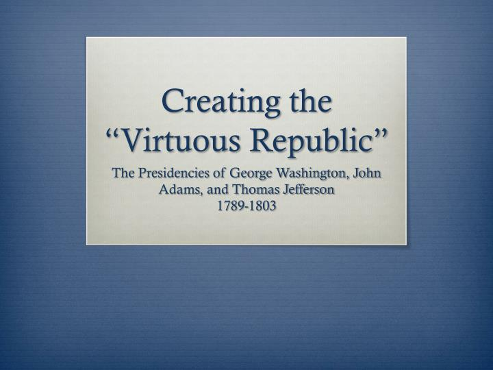 creating the virtuous republic n.