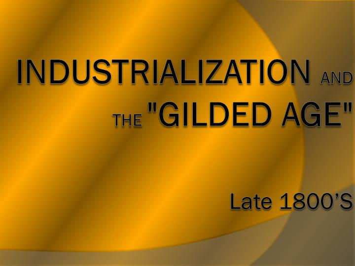 industrialization and the gilded age late 1800 s n.