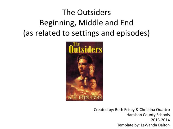 The outsiders beginning middle and end as related to settings and episodes