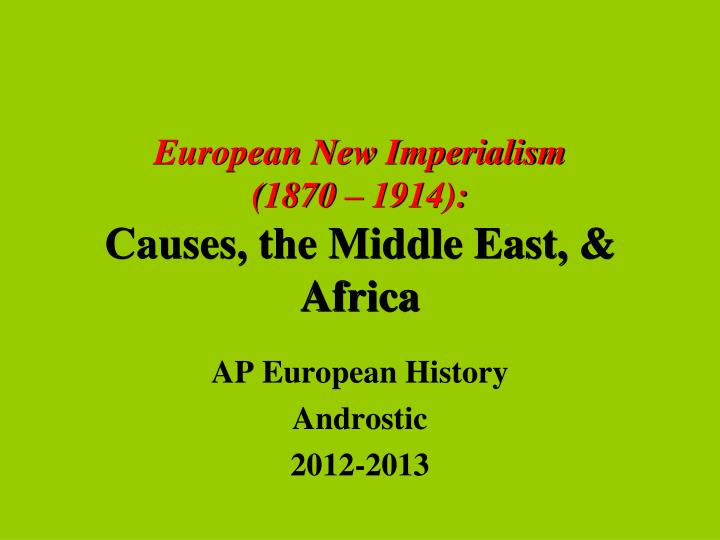 european new imperialism 1870 1914 causes the middle east africa n.