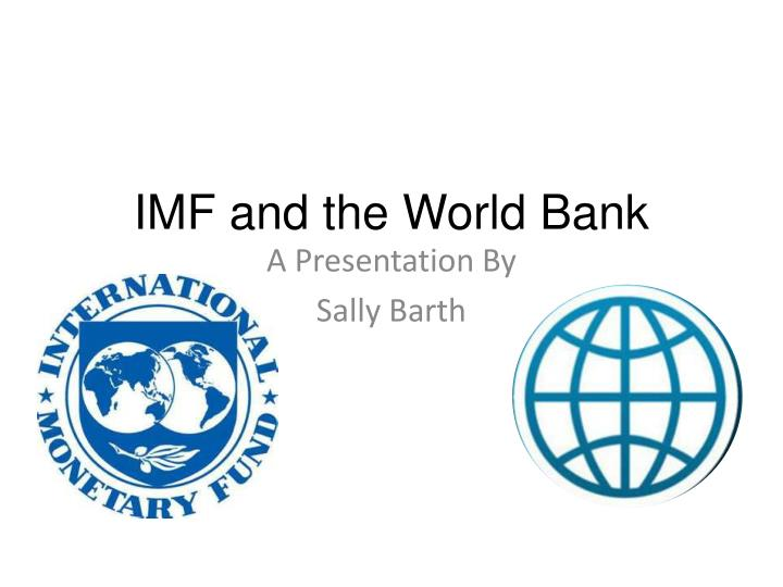 the imf and world bank Today, september 26, thousands of activists are protesting in prague, in the czech republic, against the policies and institutional structures of the international monetary fund (imf) and the world bank.