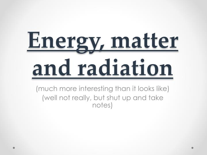 energy matter and radiation n.