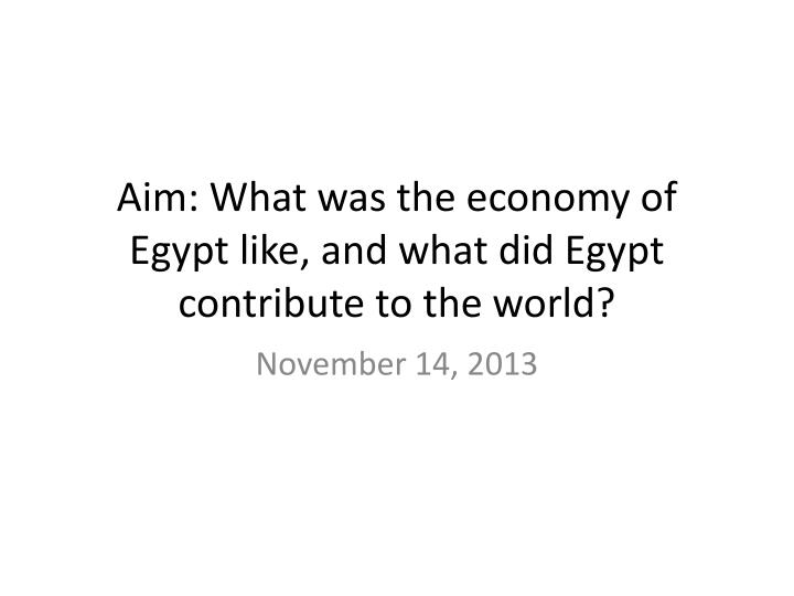 Aim what was the economy of egypt like and what did egypt contribute to the world