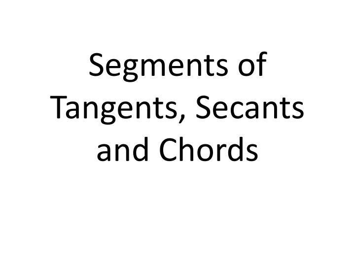 Segments of tangents secants and chords