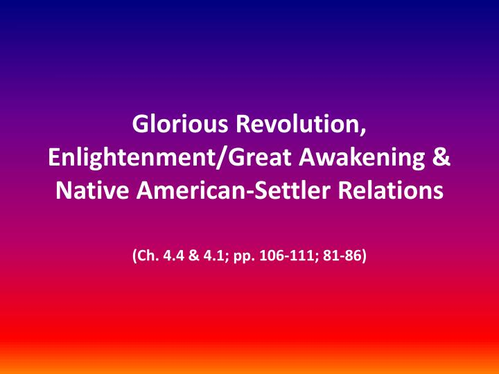 age of enlightenment and glorious revolution Chapter 18 - the enlightenment and the american revolution (1707-1800) (1) philosophy in the age of reason (2) enlightenment ideas spread (3) britain at mid-century.