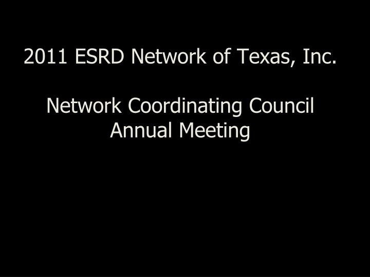 2011 esrd network of texas inc network coordinating council annual meeting n.