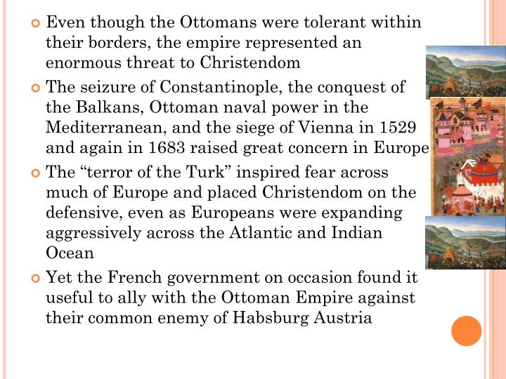 Even though the Ottomans were tolerant within their borders, the empire represented an enormous threat to Christendom