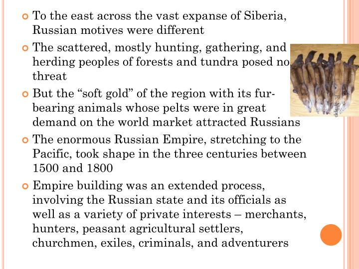 To the east across the vast expanse of Siberia, Russian motives were different