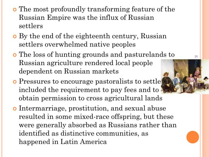 The most profoundly transforming feature of the Russian Empire was the influx of Russian settlers