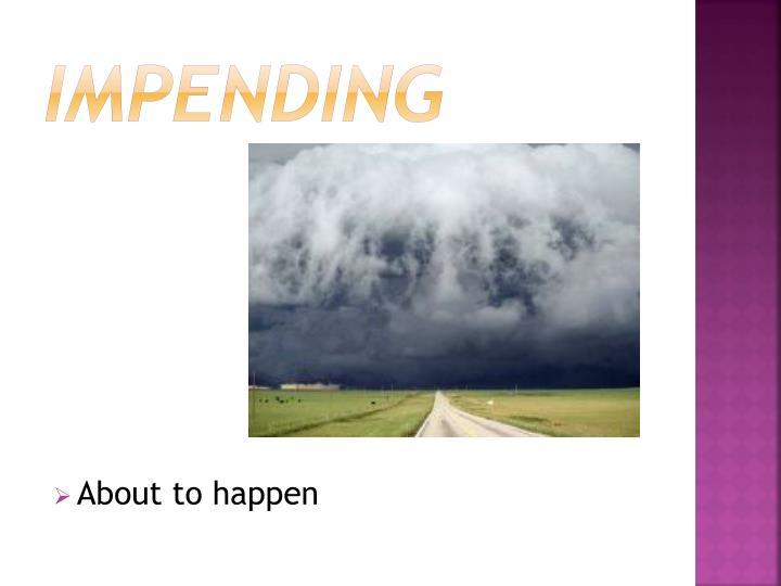 Impending