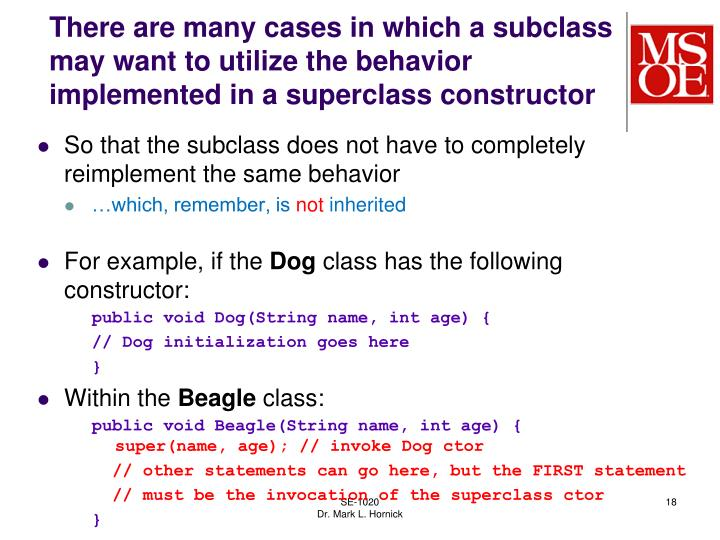 There are many cases in which a subclass may want to utilize the behavior implemented in a