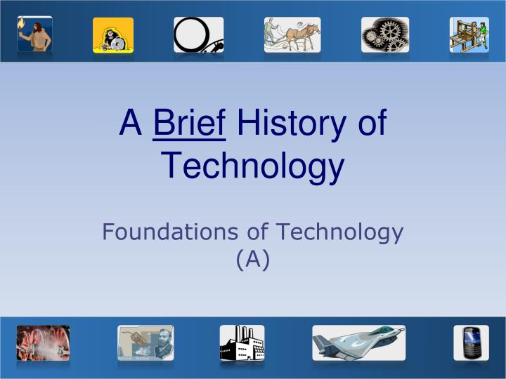 PPT - A Brief History of Technology PowerPoint Presentation