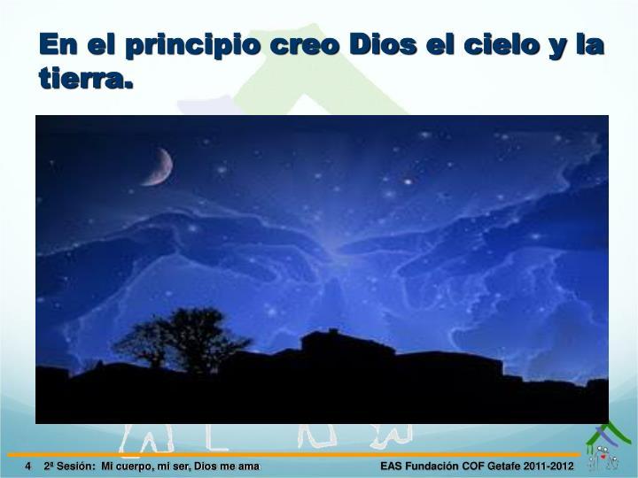 En el principio creo Dios el cielo y la tierra.