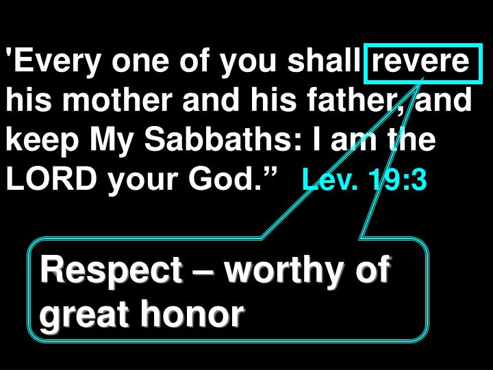 """'Every one of you shall revere his mother and his father, and keep My Sabbaths: I am the LORD your God."""""""
