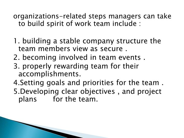 organizations-related steps managers can take to build spirit of work team include :