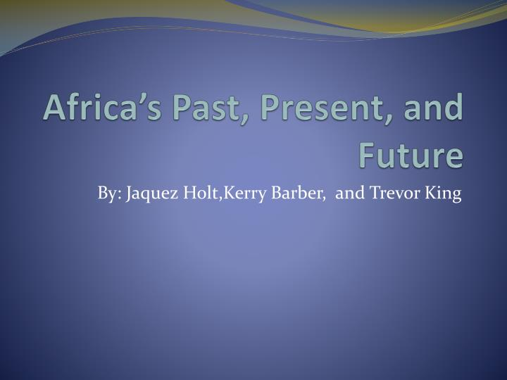 africa s past present and future n.