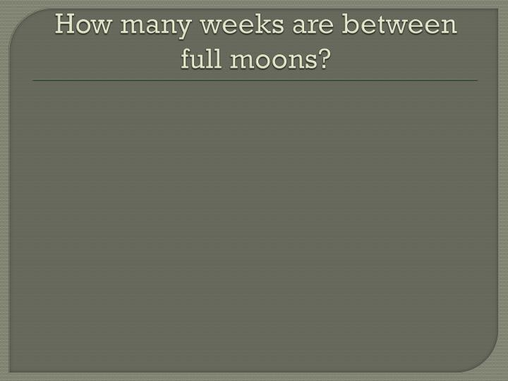 How many weeks are between full moons?