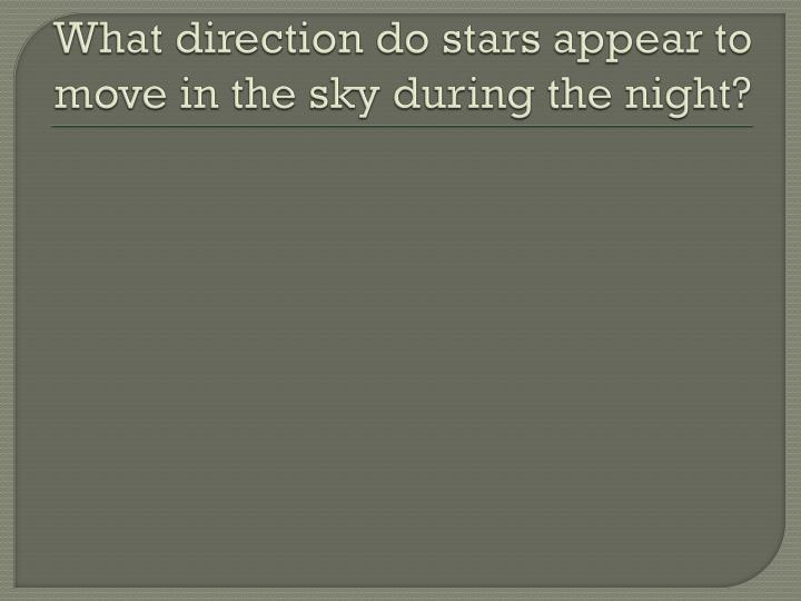What direction do stars appear to move in the sky during the night?