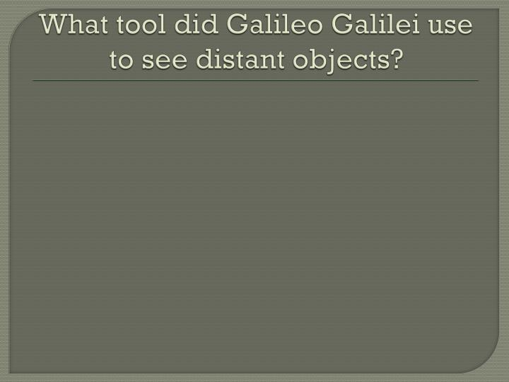 What tool did Galileo