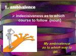 1 a mbivalence