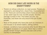 how did daily life work in the shantytown