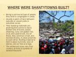 where were shantytowns built