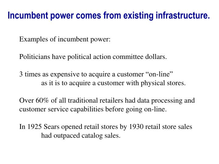 Incumbent power comes from existing infrastructure.