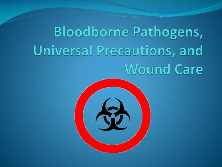 Bloodborne pathogens universal precautions and wound care