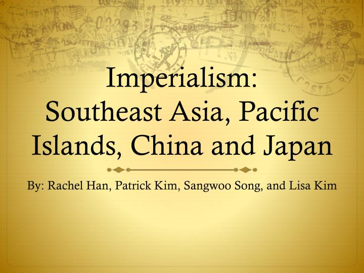 Imperialism southeast asia pacific islands china and japan