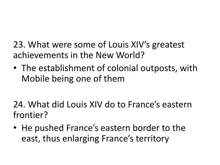 23. What were some of Louis XIV's greatest achievements in the New World?