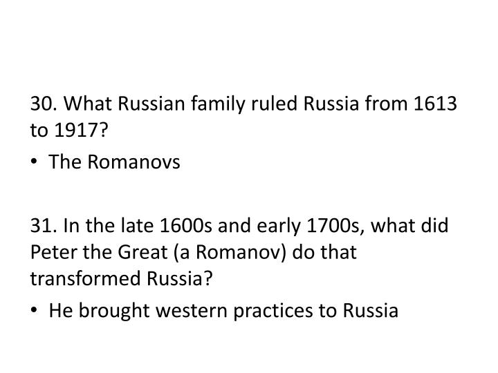 30. What Russian family ruled Russia from 1613 to 1917?