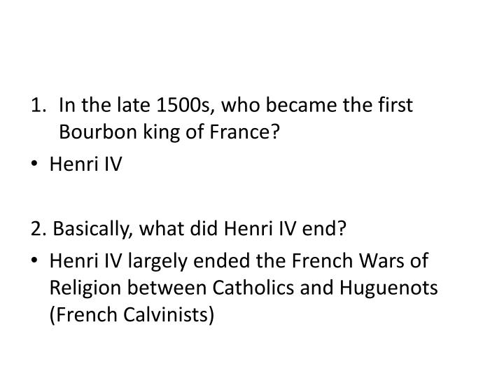 In the late 1500s, who became the first Bourbon king of France?
