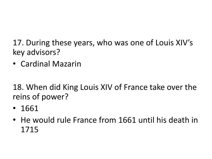 17. During these years, who was one of Louis XIV's key advisors?