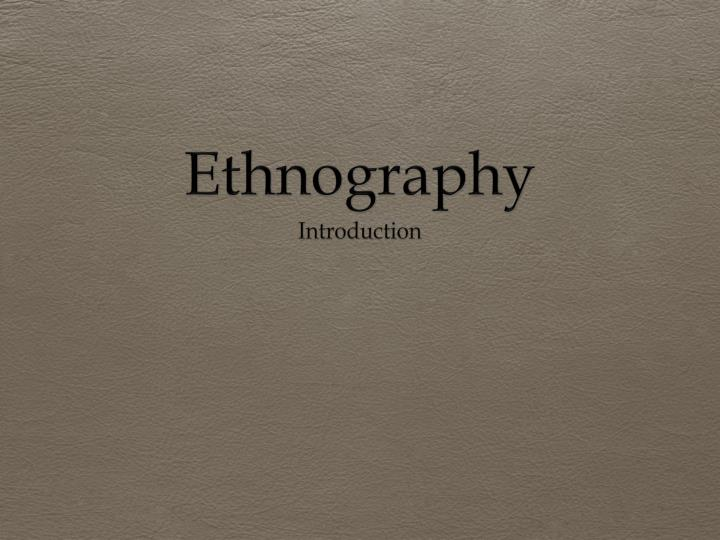 an analysis of ethnography 2 introduction in the fall of 1978, as a second year research assistant professor in the health education department.