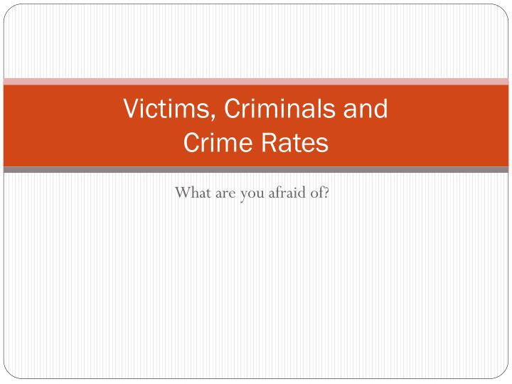 victims criminals and crime rates n.