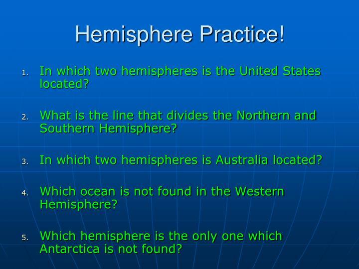 Hemisphere Practice!