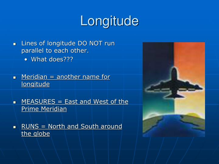 Lines of longitude DO NOT run parallel to each other.