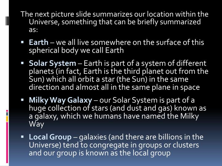 The next picture slide summarizes our location within the Universe, something that can be briefly summarized as: