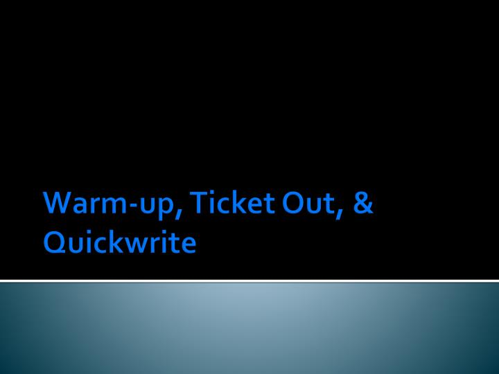 warm up ticket out quickwrite n.